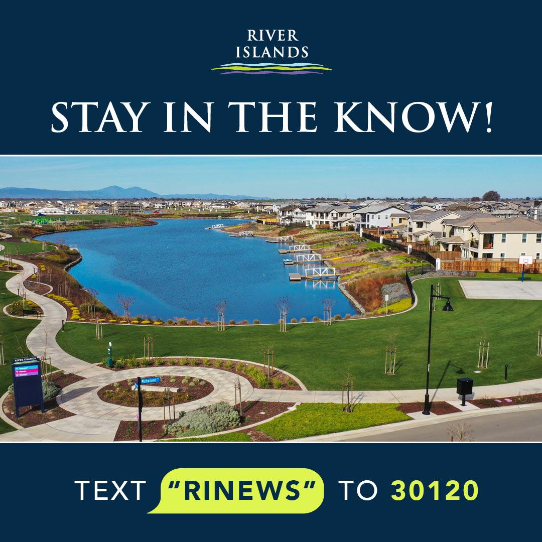 """Stay in the know! Text """"RINEWS"""" to 30120 for current news from River Islands"""